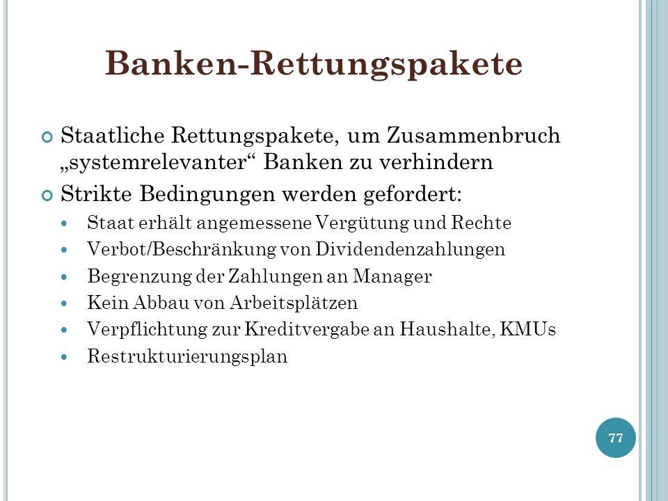 Banken-Rettungspakete Staatliche Rettungspakete, um Zusammenbruch systemrelevanter Banken zu verhindern Strikte Bedingungen werden gefordert: Staat er