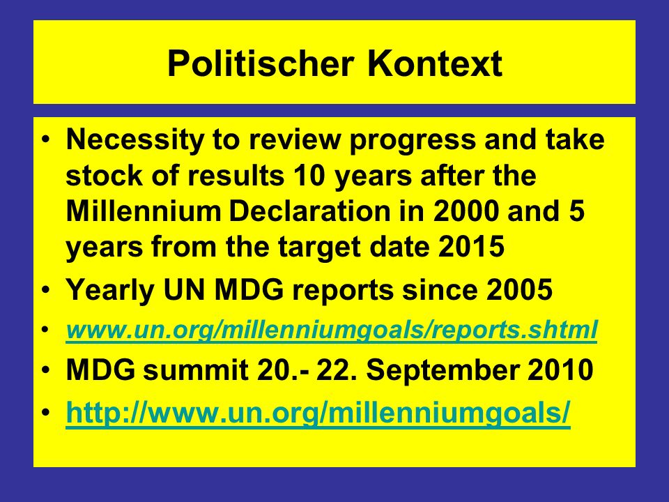 Politischer Kontext Necessity to review progress and take stock of results 10 years after the Millennium Declaration in 2000 and 5 years from the targ