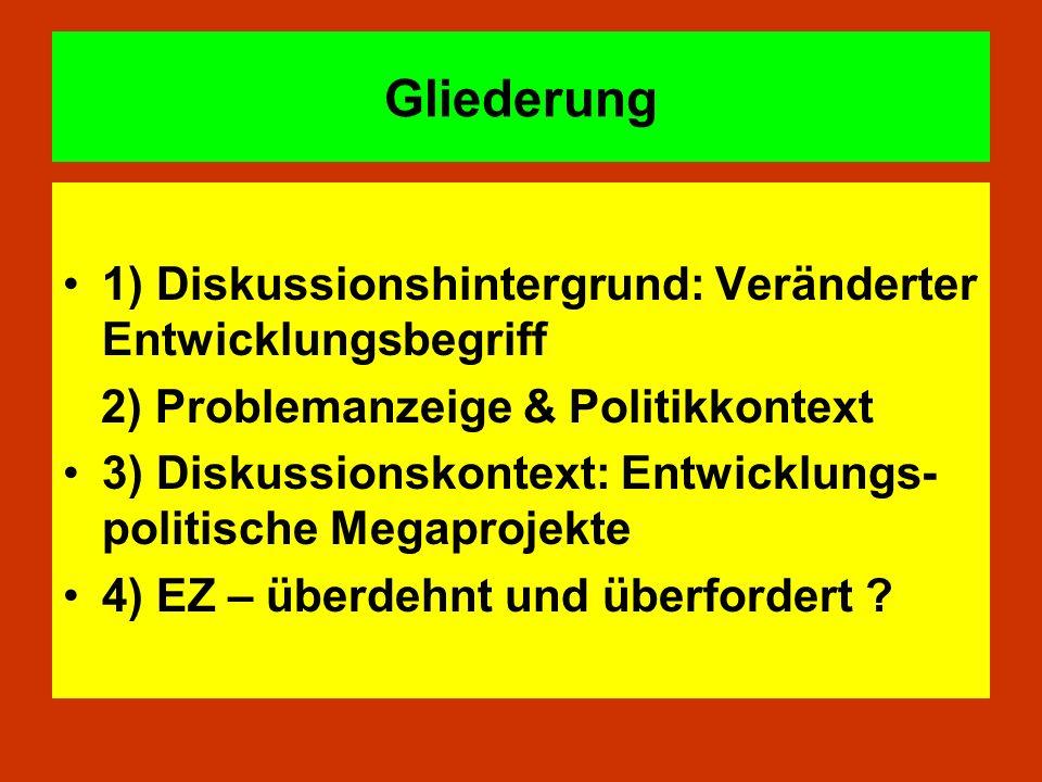 Gliederung 1) Diskussionshintergrund: Veränderter Entwicklungsbegriff 2) Problemanzeige & Politikkontext 3) Diskussionskontext: Entwicklungs- politisc