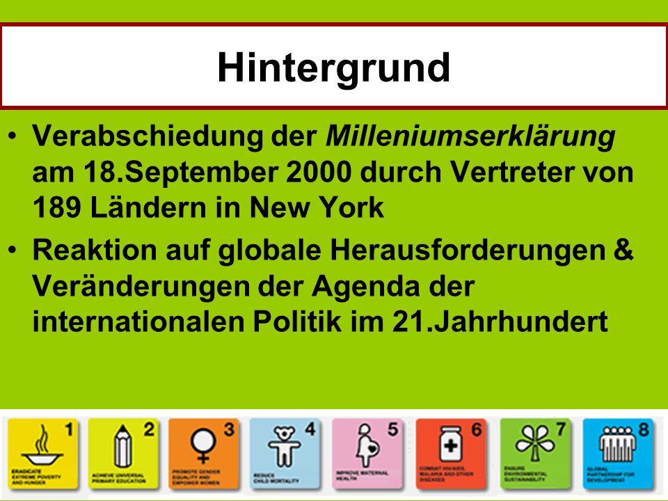 Hintergrund Verabschiedung der Milleniumserklärung am 18.September 2000 durch Vertreter von 189 Ländern in New York Reaktion auf globale Herausforderu