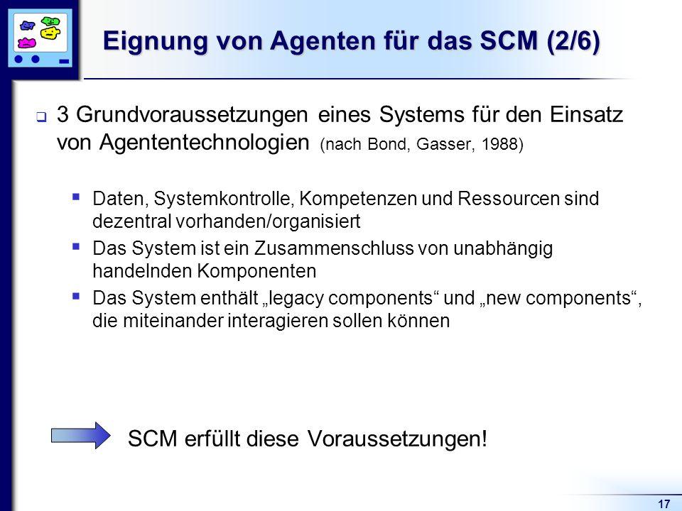 17 Eignung von Agenten für das SCM (2/6) 3 Grundvoraussetzungen eines Systems für den Einsatz von Agententechnologien (nach Bond, Gasser, 1988) Daten,