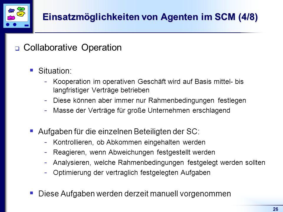 26 Einsatzmöglichkeiten von Agenten im SCM (4/8) Collaborative Operation Situation: - Kooperation im operativen Geschäft wird auf Basis mittel- bis la