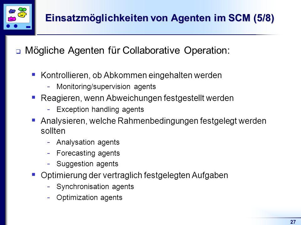 27 Einsatzmöglichkeiten von Agenten im SCM (5/8) Mögliche Agenten für Collaborative Operation: Kontrollieren, ob Abkommen eingehalten werden - Monitor