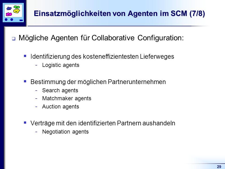 29 Einsatzmöglichkeiten von Agenten im SCM (7/8) Mögliche Agenten für Collaborative Configuration: Identifizierung des kosteneffizientesten Lieferwege
