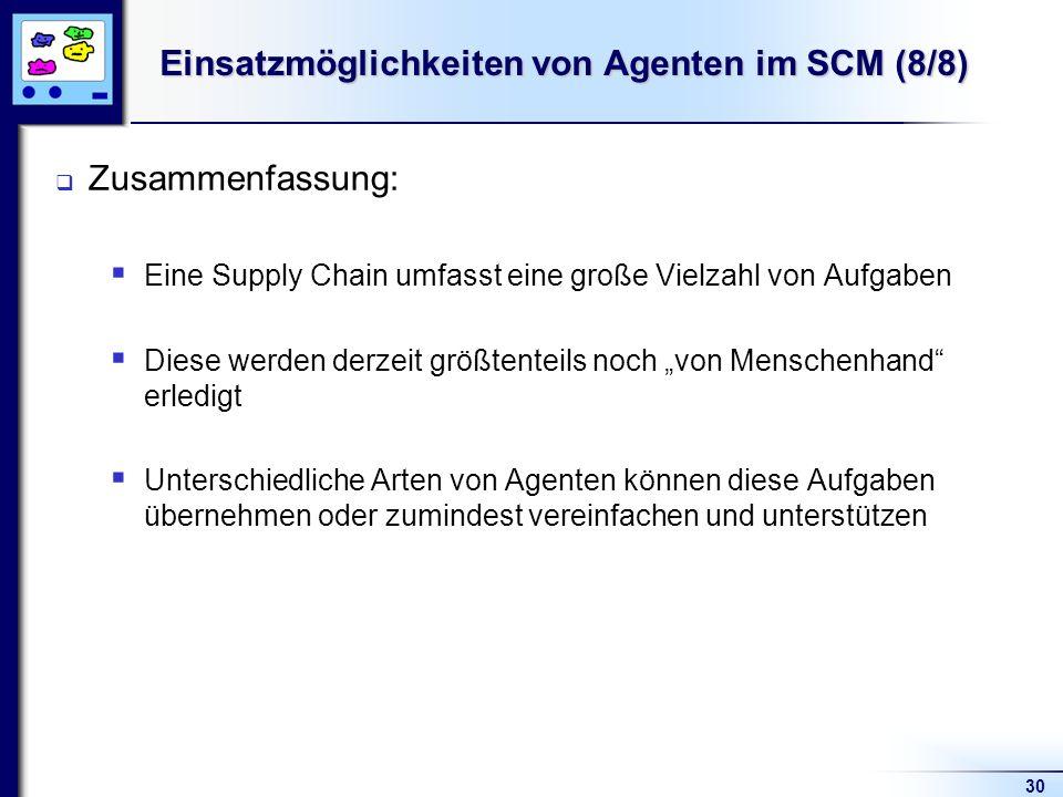 30 Einsatzmöglichkeiten von Agenten im SCM (8/8) Zusammenfassung: Eine Supply Chain umfasst eine große Vielzahl von Aufgaben Diese werden derzeit größ