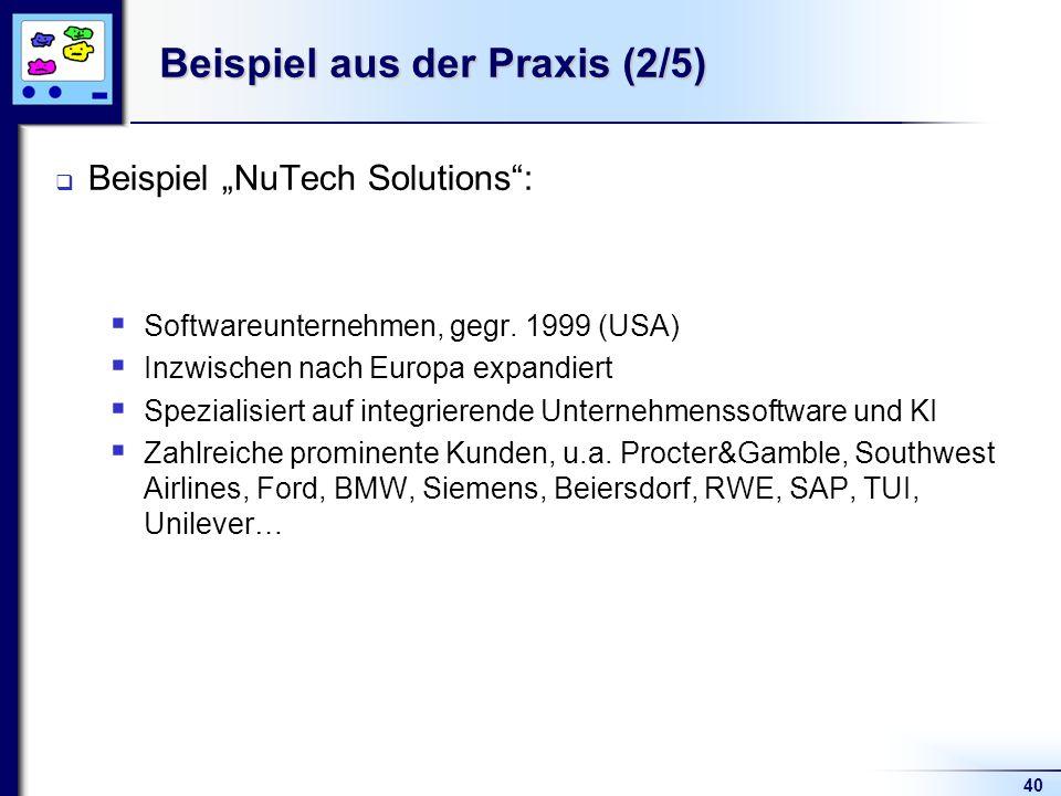 40 Beispiel aus der Praxis (2/5) Beispiel NuTech Solutions: Softwareunternehmen, gegr. 1999 (USA) Inzwischen nach Europa expandiert Spezialisiert auf