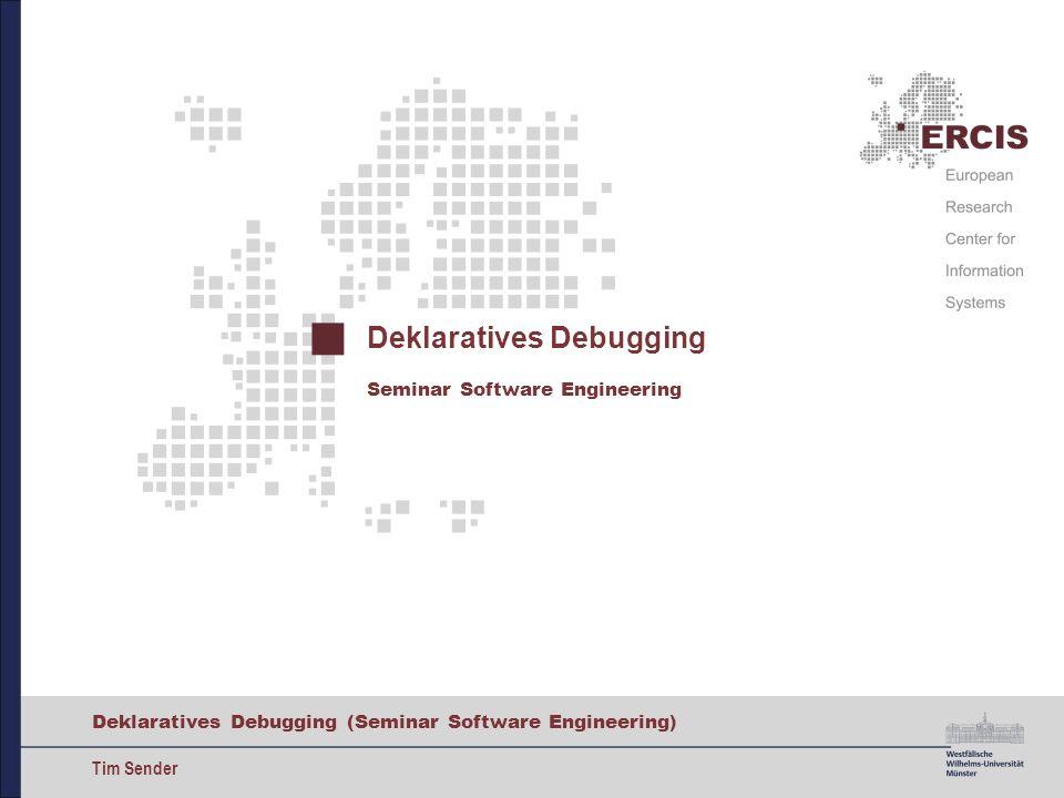 Deklaratives Debugging (Seminar Software Engineering) Tim Sender Deklaratives Debugging Seminar Software Engineering