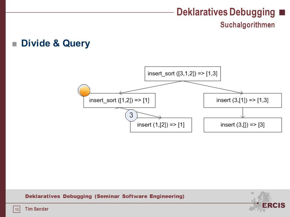 11 Deklaratives Debugging (Seminar Software Engineering) Tim Sender Deklaratives Debugging Suchalgorithmen Top Down