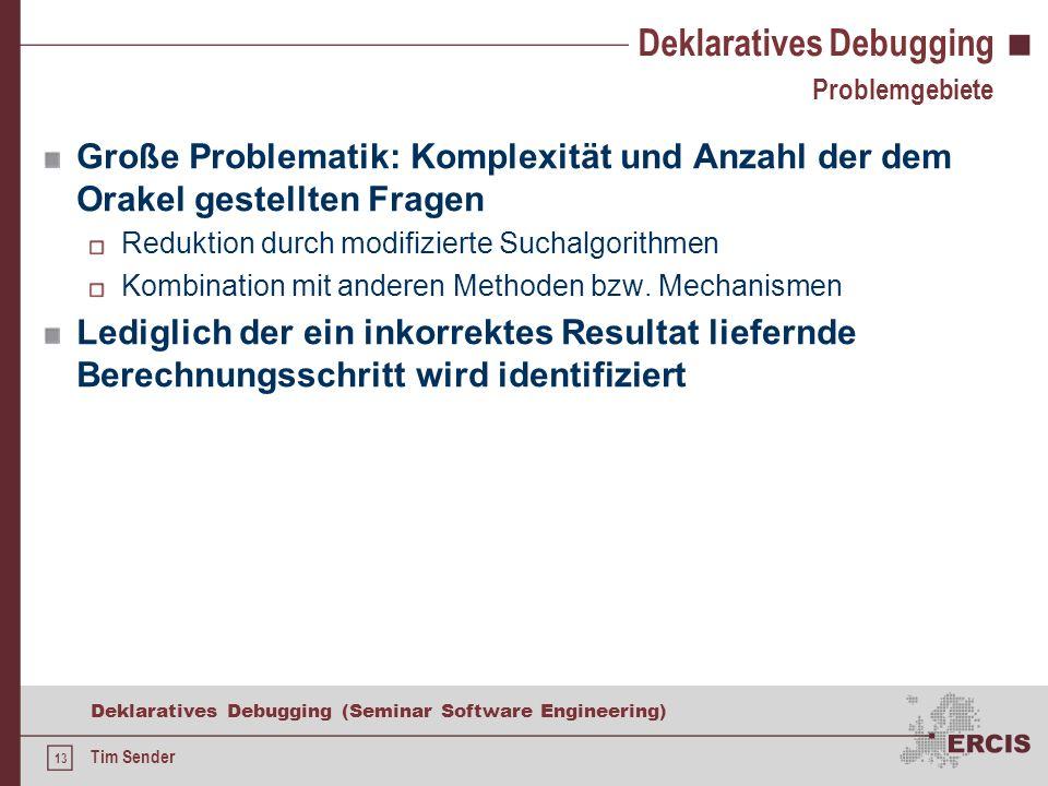12 Deklaratives Debugging (Seminar Software Engineering) Tim Sender Deklaratives Debugging Suchalgorithmen Divide & Query