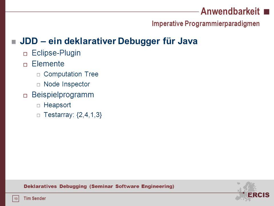 18 Deklaratives Debugging (Seminar Software Engineering) Tim Sender Anwendbarkeit Insbesondere in objektorientierten Sprachen müssen vermehrt Daten bzw.