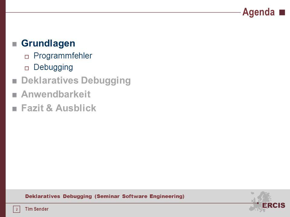 2 Deklaratives Debugging (Seminar Software Engineering) Tim Sender Agenda Grundlagen Programmfehler Debugging Deklaratives Debugging Anwendbarkeit Fazit & Ausblick