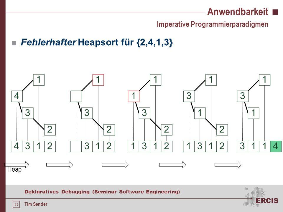 22 Deklaratives Debugging (Seminar Software Engineering) Tim Sender Anwendbarkeit Heapsort für {2,4,1,3} - Fortsetzung - Imperative Programmierparadigmen