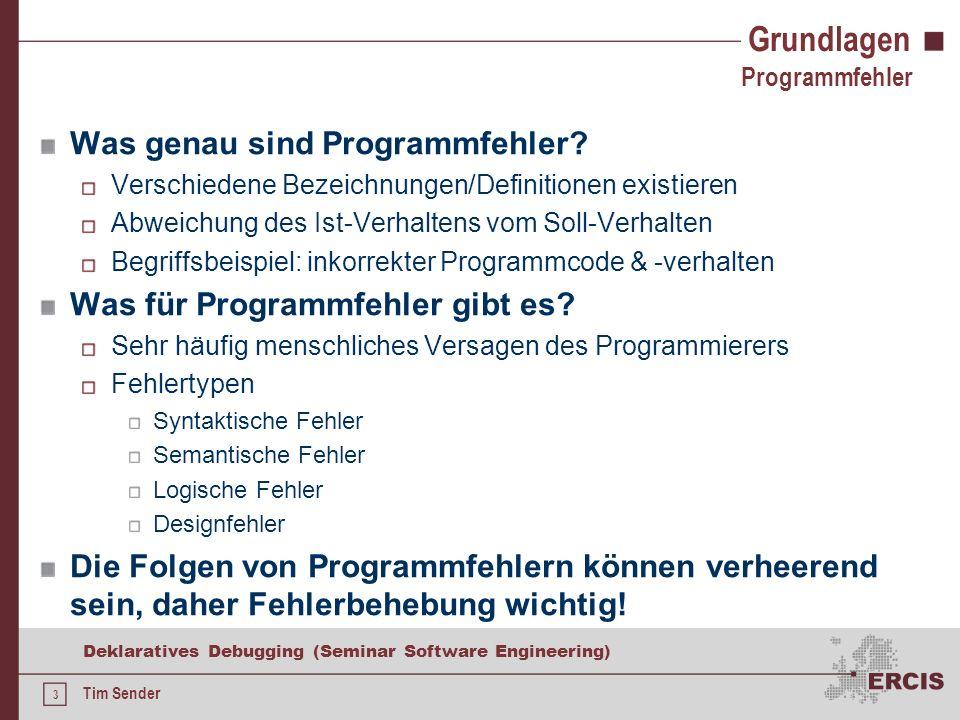 3 Deklaratives Debugging (Seminar Software Engineering) Tim Sender Grundlagen Was genau sind Programmfehler.