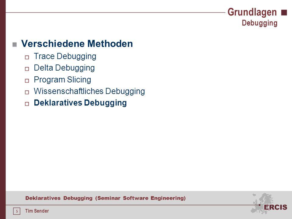 4 Deklaratives Debugging (Seminar Software Engineering) Tim Sender Grundlagen DeBUGging = Beseitigen von Bugs / Fehlern Wie können Fehler gefunden werden.