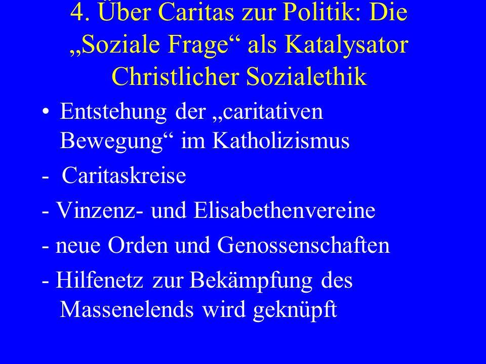4. Über Caritas zur Politik: Die Soziale Frage als Katalysator Christlicher Sozialethik Entstehung der caritativen Bewegung im Katholizismus - Caritas