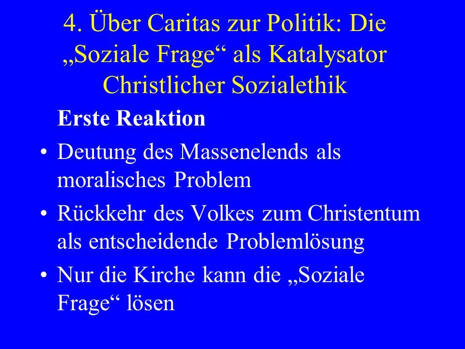 4. Über Caritas zur Politik: Die Soziale Frage als Katalysator Christlicher Sozialethik Erste Reaktion Deutung des Massenelends als moralisches Proble