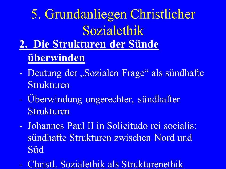 5. Grundanliegen Christlicher Sozialethik 2. Die Strukturen der Sünde überwinden - Deutung der Sozialen Frage als sündhafte Strukturen - Überwindung u