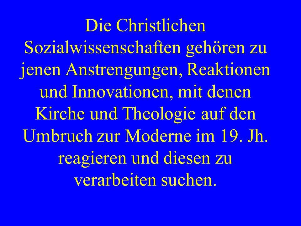 Die Christlichen Sozialwissenschaften gehören zu jenen Anstrengungen, Reaktionen und Innovationen, mit denen Kirche und Theologie auf den Umbruch zur