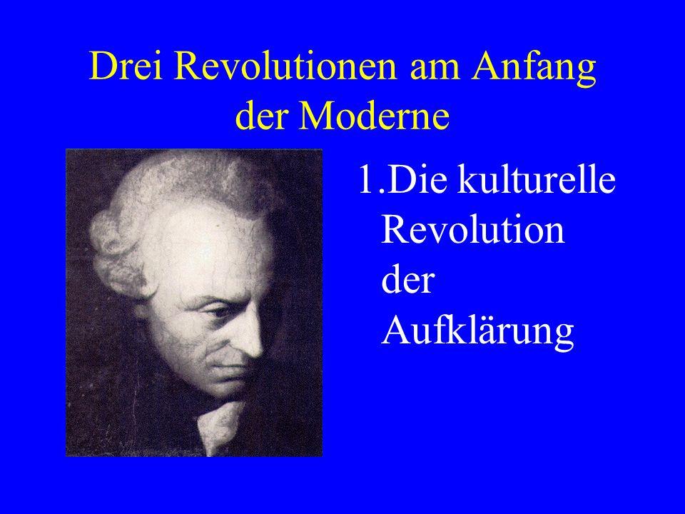 Drei Revolutionen am Anfang der Moderne 1.Die kulturelle Revolution der Aufklärung