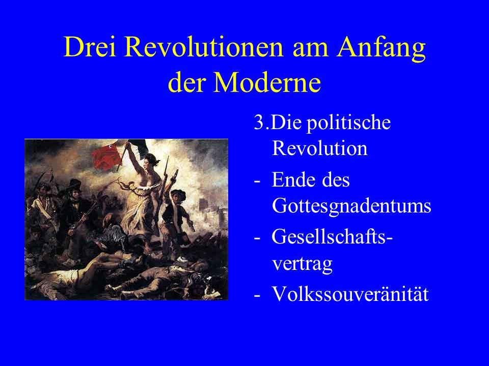Drei Revolutionen am Anfang der Moderne 3.Die politische Revolution - Ende des Gottesgnadentums - Gesellschafts- vertrag - Volkssouveränität