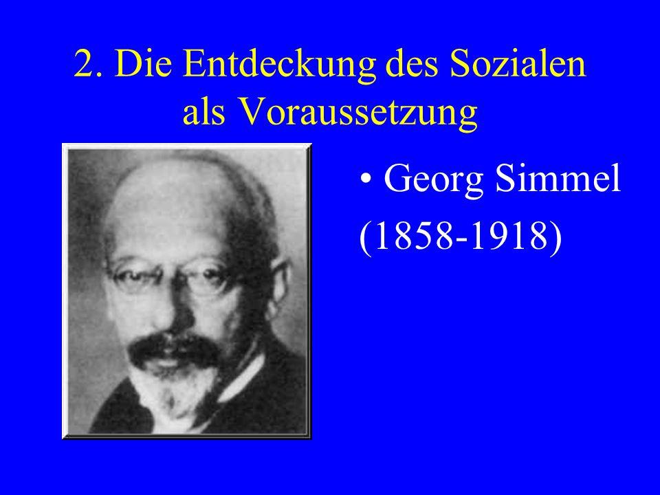2. Die Entdeckung des Sozialen als Voraussetzung Georg Simmel (1858-1918)