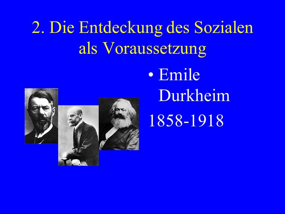 2. Die Entdeckung des Sozialen als Voraussetzung Emile Durkheim 1858-1918