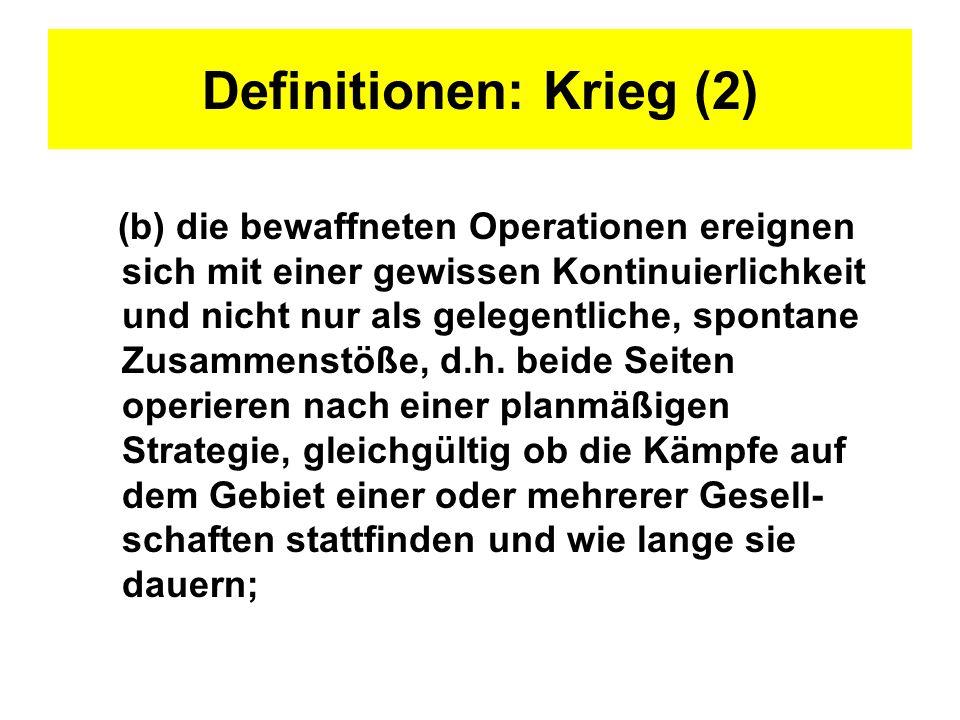 Definitionen: Krieg (2) (b) die bewaffneten Operationen ereignen sich mit einer gewissen Kontinuierlichkeit und nicht nur als gelegentliche, spontane