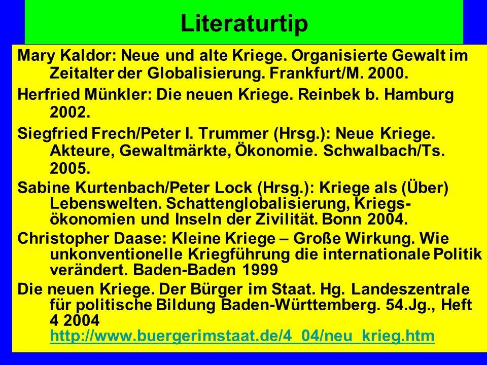 Literaturtip Mary Kaldor: Neue und alte Kriege. Organisierte Gewalt im Zeitalter der Globalisierung. Frankfurt/M. 2000. Herfried Münkler: Die neuen Kr