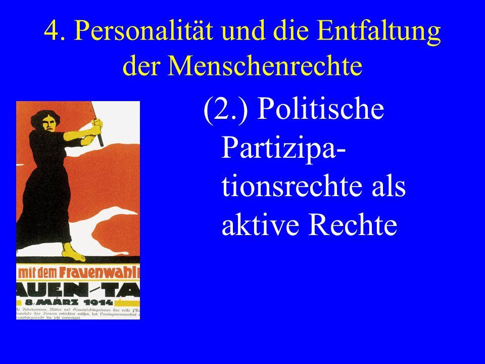 4. Personalität und die Entfaltung der Menschenrechte (2.) Politische Partizipa- tionsrechte als aktive Rechte