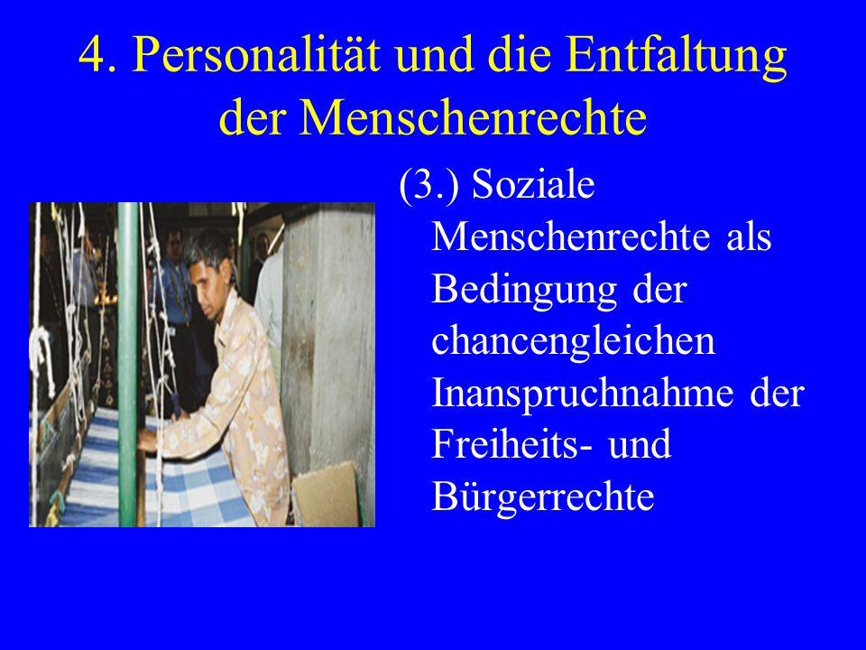 4. Personalität und die Entfaltung der Menschenrechte (3.) Soziale Menschenrechte als Bedingung der chancengleichen Inanspruchnahme der Freiheits- und