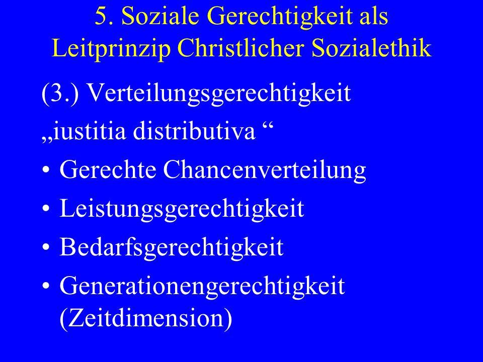 5. Soziale Gerechtigkeit als Leitprinzip Christlicher Sozialethik (3.) Verteilungsgerechtigkeit iustitia distributiva Gerechte Chancenverteilung Leist