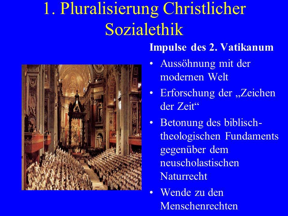 1. Pluralisierung Christlicher Sozialethik Impulse des 2. Vatikanum Aussöhnung mit der modernen Welt Erforschung der Zeichen der Zeit Betonung des bib