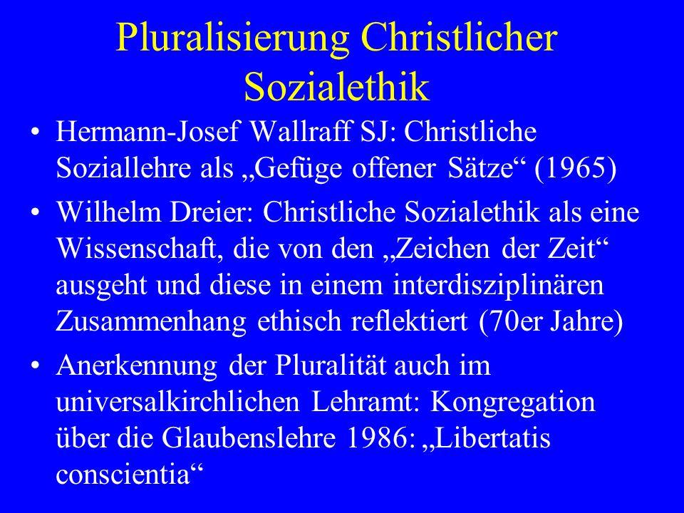 Pluralisierung Christlicher Sozialethik Hermann-Josef Wallraff SJ: Christliche Soziallehre als Gefüge offener Sätze (1965) Wilhelm Dreier: Christliche