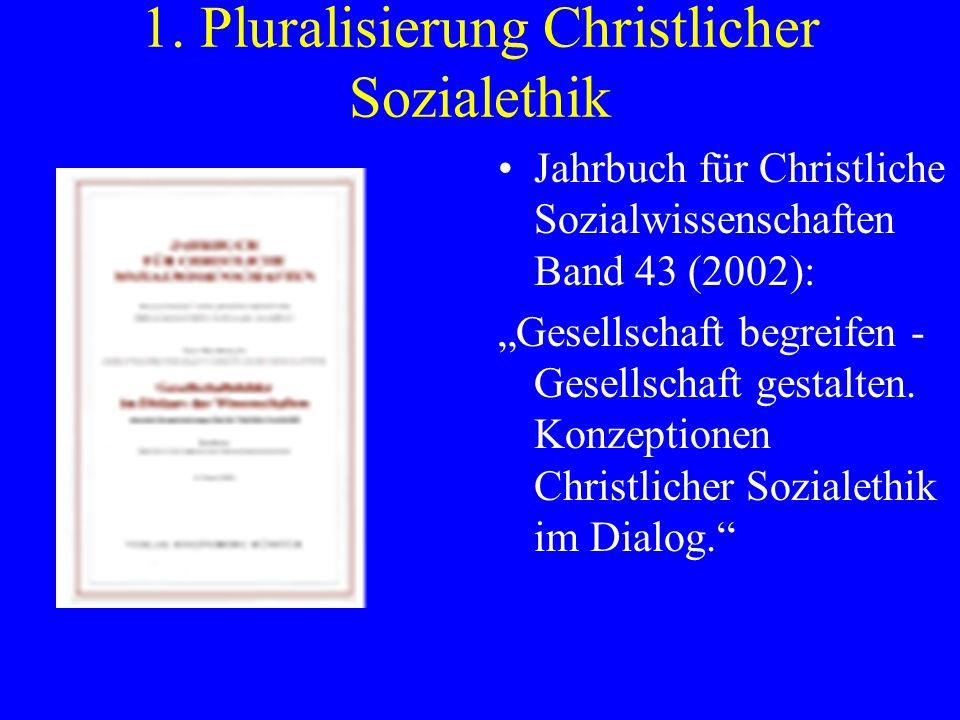 1. Pluralisierung Christlicher Sozialethik Jahrbuch für Christliche Sozialwissenschaften Band 43 (2002): Gesellschaft begreifen - Gesellschaft gestalt