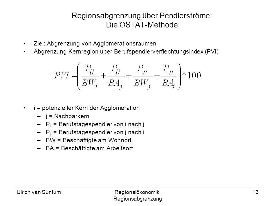 Ulrich van SuntumRegionalökonomik, Regionsabgrenzung 16 Regionsabgrenzung über Pendlerströme: Die ÖSTAT-Methode Ziel: Abgrenzung von Agglomerationsräu
