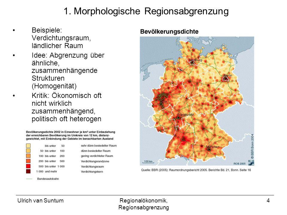 Ulrich van SuntumRegionalökonomik, Regionsabgrenzung 4 1. Morphologische Regionsabgrenzung Beispiele: Verdichtungsraum, ländlicher Raum Idee: Abgrenzu