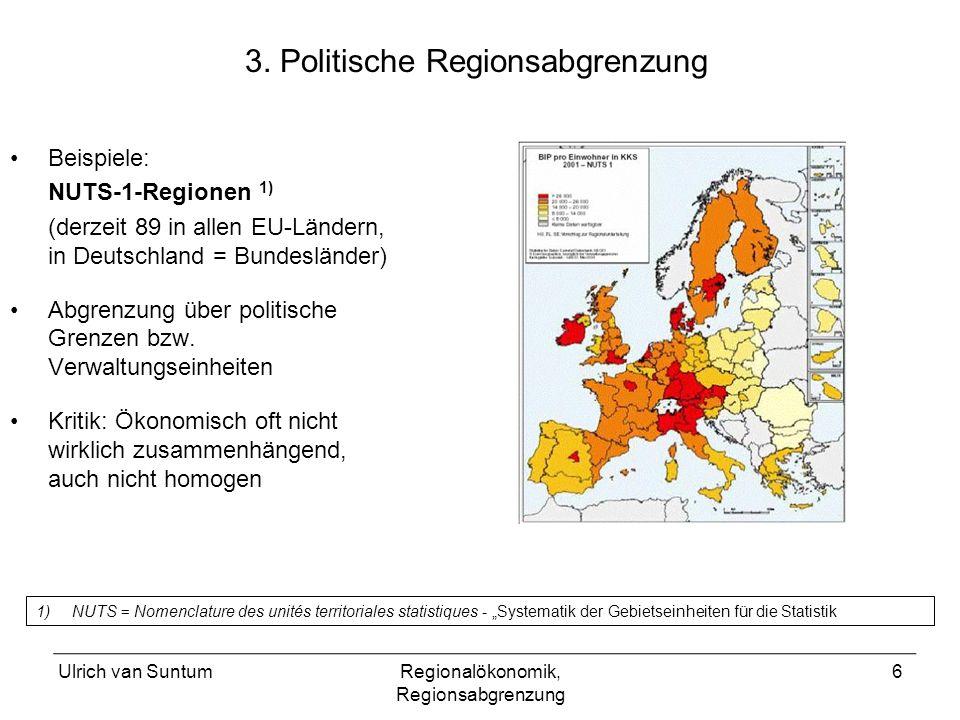 Ulrich van SuntumRegionalökonomik, Regionsabgrenzung 6 3. Politische Regionsabgrenzung Beispiele: NUTS-1-Regionen 1) (derzeit 89 in allen EU-Ländern,