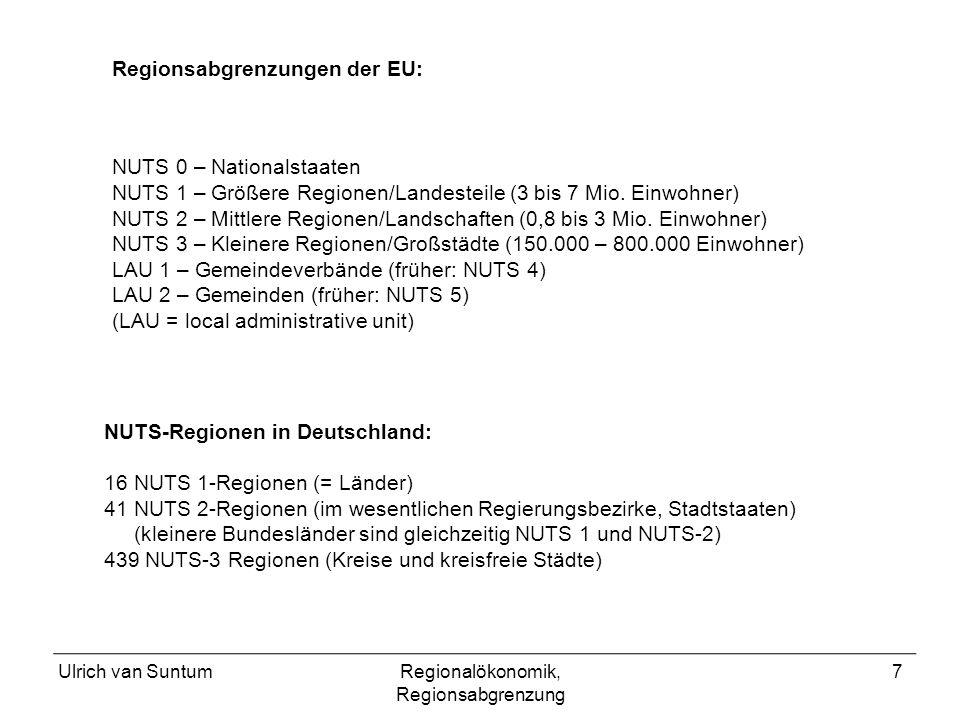 Ulrich van SuntumRegionalökonomik, Regionsabgrenzung 7 NUTS 0 – Nationalstaaten NUTS 1 – Größere Regionen/Landesteile (3 bis 7 Mio. Einwohner) NUTS 2