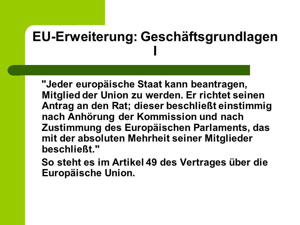EU-Erweiterung: Geschäftsgrundlagen I Jeder europäische Staat kann beantragen, Mitglied der Union zu werden.