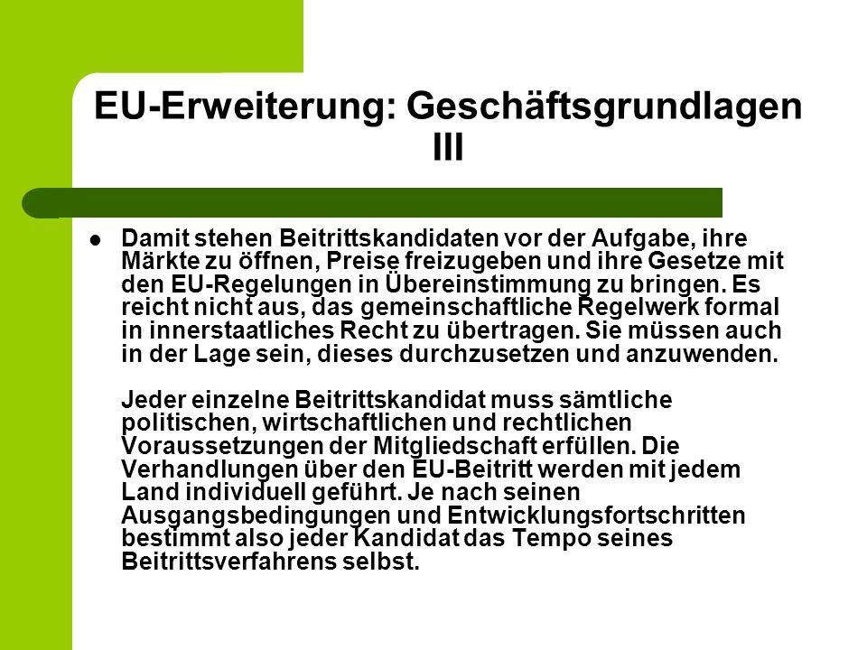 EU-Erweiterung: Geschäftsgrundlagen III Damit stehen Beitrittskandidaten vor der Aufgabe, ihre Märkte zu öffnen, Preise freizugeben und ihre Gesetze mit den EU-Regelungen in Übereinstimmung zu bringen.