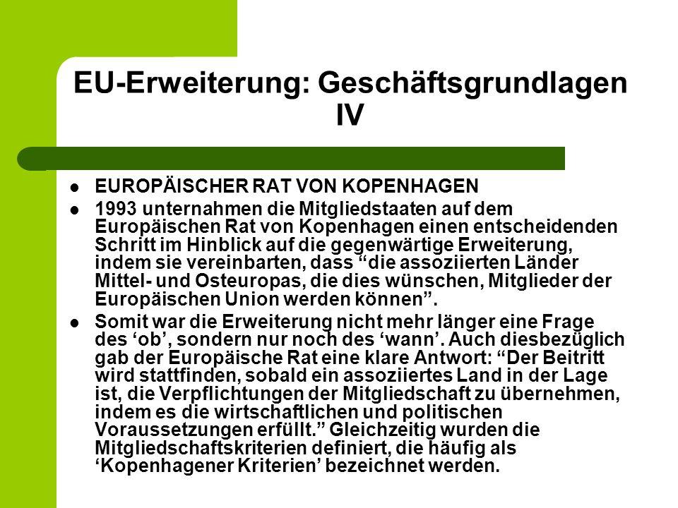 EU-Erweiterung: Geschäftsgrundlagen IV EUROPÄISCHER RAT VON KOPENHAGEN 1993 unternahmen die Mitgliedstaaten auf dem Europäischen Rat von Kopenhagen einen entscheidenden Schritt im Hinblick auf die gegenwärtige Erweiterung, indem sie vereinbarten, dass die assoziierten Länder Mittel- und Osteuropas, die dies wünschen, Mitglieder der Europäischen Union werden können.