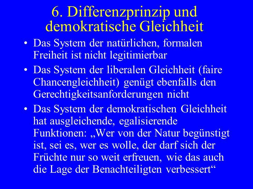 6. Differenzprinzip und demokratische Gleichheit Das System der natürlichen, formalen Freiheit ist nicht legitimierbar Das System der liberalen Gleich