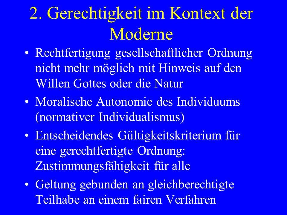 2. Gerechtigkeit im Kontext der Moderne Rechtfertigung gesellschaftlicher Ordnung nicht mehr möglich mit Hinweis auf den Willen Gottes oder die Natur