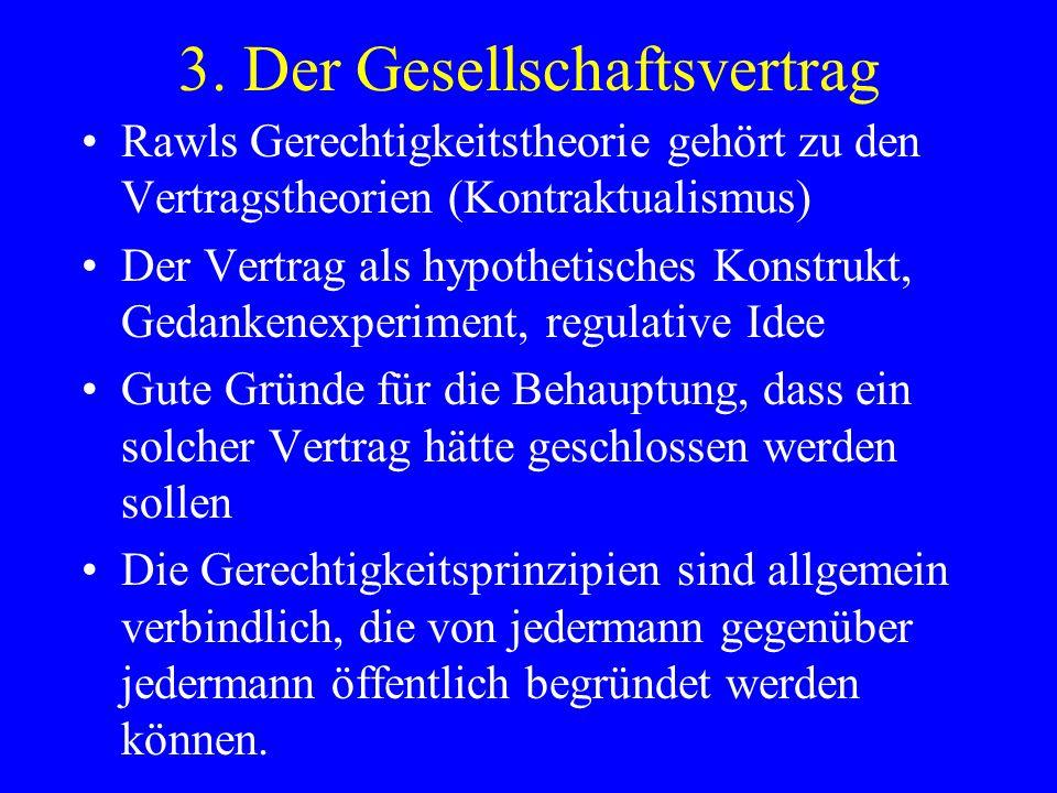 3. Der Gesellschaftsvertrag Rawls Gerechtigkeitstheorie gehört zu den Vertragstheorien (Kontraktualismus) Der Vertrag als hypothetisches Konstrukt, Ge