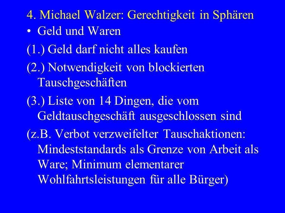 4. Michael Walzer: Gerechtigkeit in Sphären Geld und Waren (1.) Geld darf nicht alles kaufen (2.) Notwendigkeit von blockierten Tauschgeschäften (3.)
