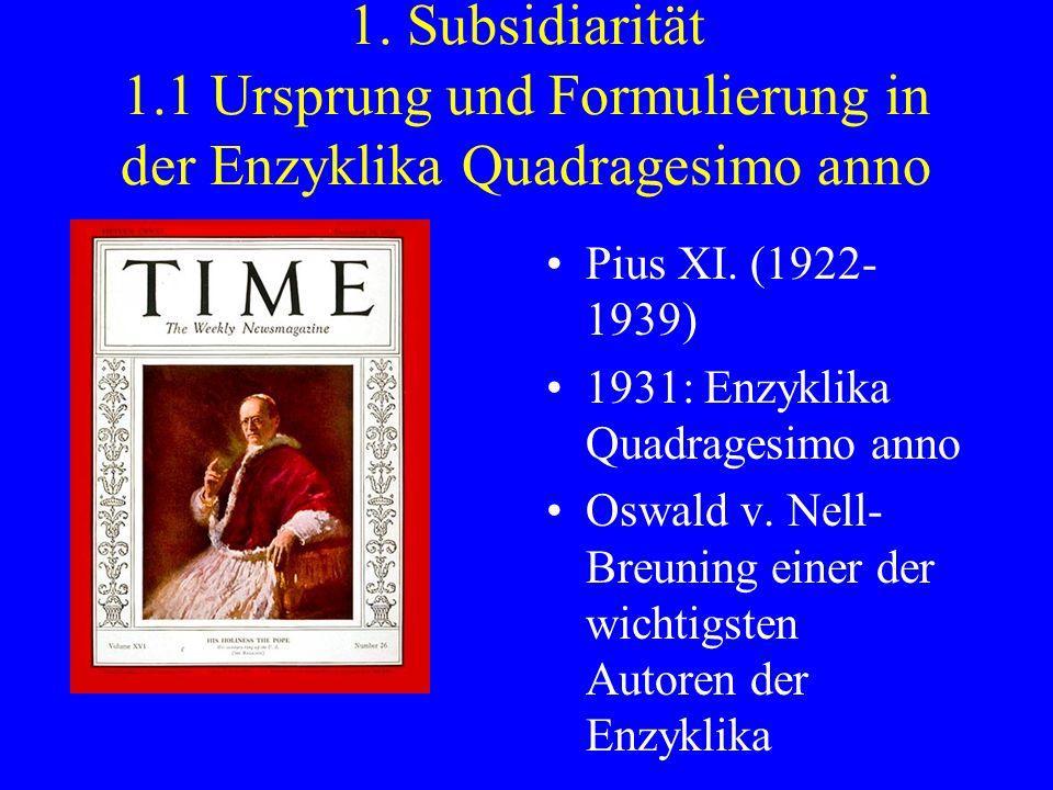 1. Subsidiarität 1.1 Ursprung und Formulierung in der Enzyklika Quadragesimo anno Pius XI. (1922- 1939) 1931: Enzyklika Quadragesimo anno Oswald v. Ne