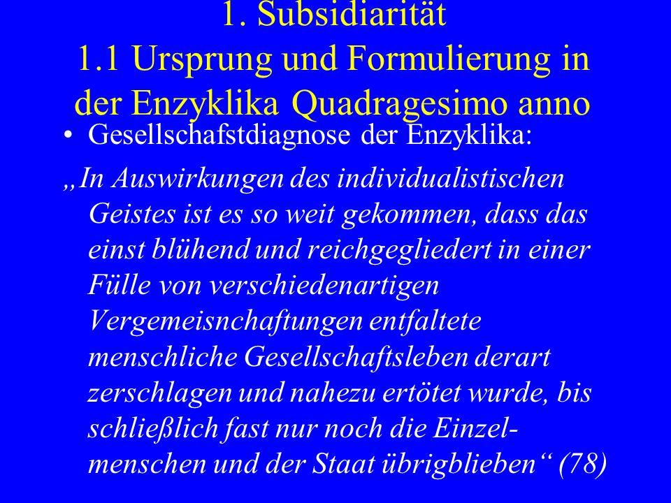 1. Subsidiarität 1.1 Ursprung und Formulierung in der Enzyklika Quadragesimo anno Gesellschafstdiagnose der Enzyklika: In Auswirkungen des individuali
