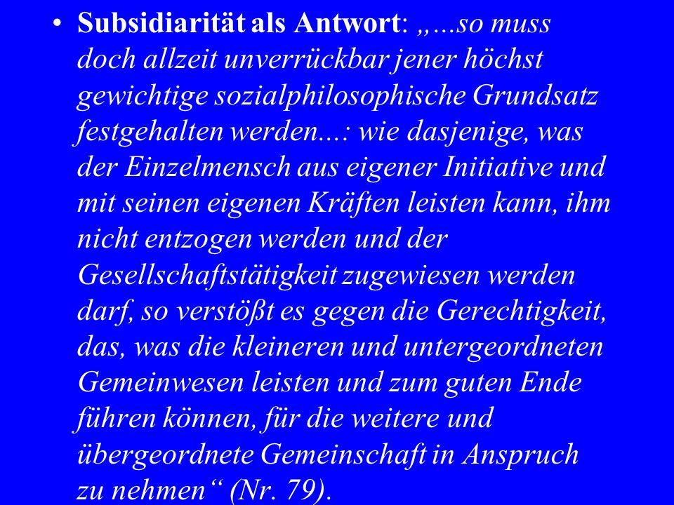 Subsidiarität als Antwort:...so muss doch allzeit unverrückbar jener höchst gewichtige sozialphilosophische Grundsatz festgehalten werden...: wie dasj