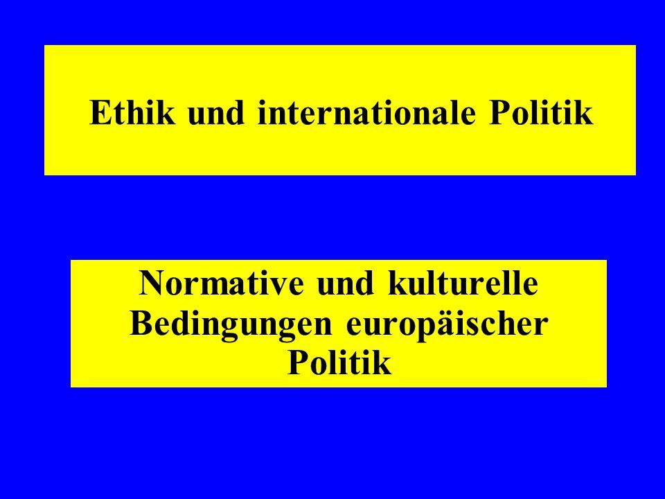 Ethik und internationale Politik Normative und kulturelle Bedingungen europäischer Politik