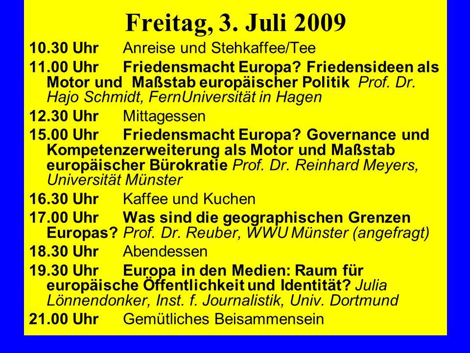 Freitag, 3. Juli 2009 10.30 UhrAnreise und Stehkaffee/Tee 11.00 UhrFriedensmacht Europa? Friedensideen als Motor und Maßstab europäischer Politik Prof